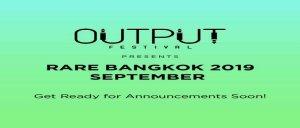 Output Presents Rare Bangkok 2019! @ BITEC | Krung Thep Maha Nakhon | Thailand