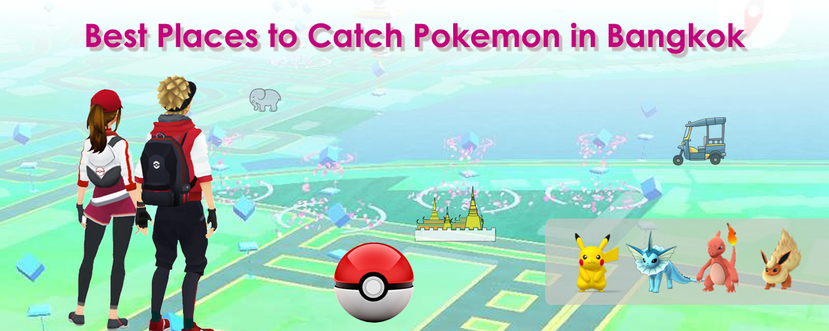 Best Places to Catch Pokemon in Bangkok | ThaiSims