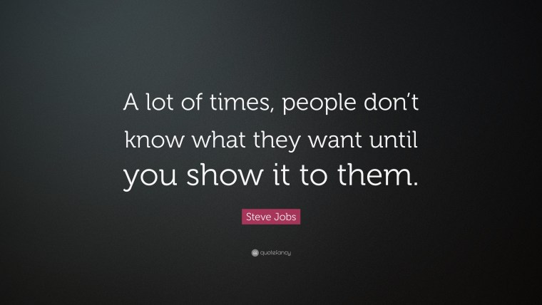21740-Steve-Jobs-Quote-A-lot-of-times-people-don-t-know-what-they-want