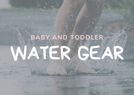 Super Practical Essentials For Baby & Toddler Water Fun