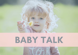 Baby Talk Is More Practical And Valuable Than You Think