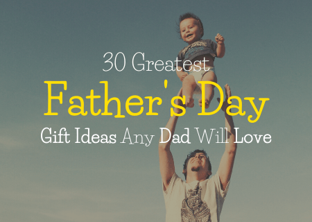 30 Greatest Father's Day Gift Ideas Any Dad Will Love