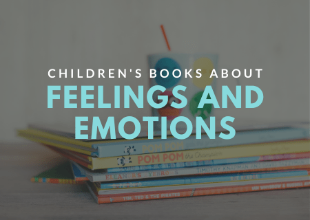 How to Help Your Child Understand Their Feelings & Emotions With Excellent Children's Books
