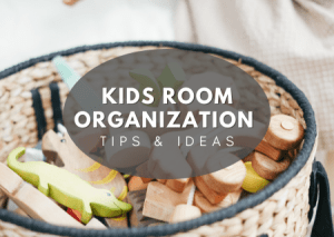 6 Practical Ways to Improve Your Kids Room Organization for Good