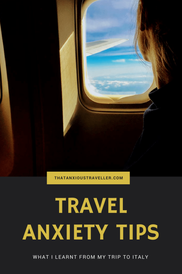Travel Anxiety Tips - What I Learnt From My Trip To Italy