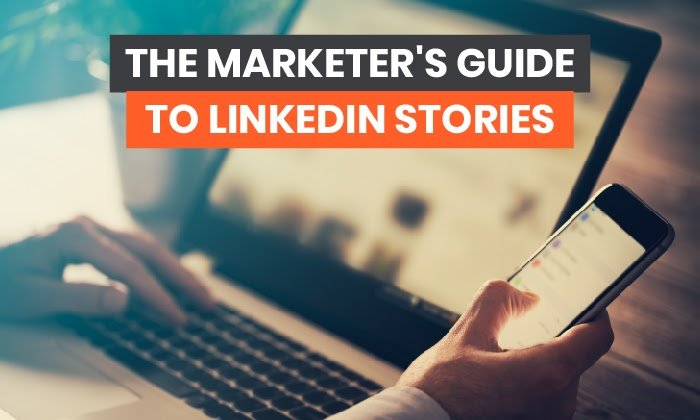 The Marketer's Guide to LinkedIn Stories