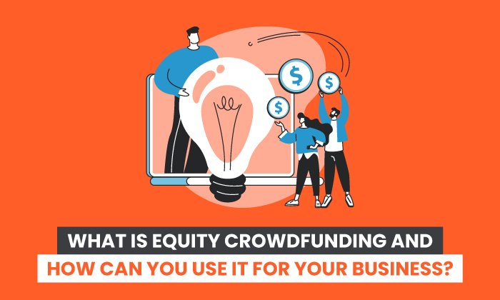 What is Equity Crowdfunding and How Can You Use it For Your Business?