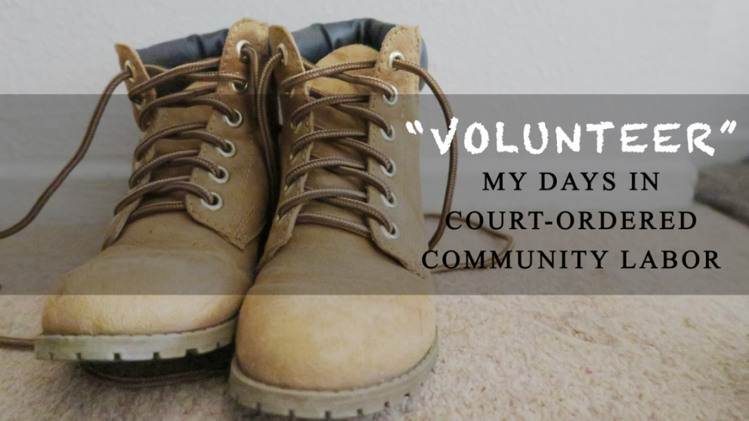 """Volunteer"": My days in court-ordered Community Labor"