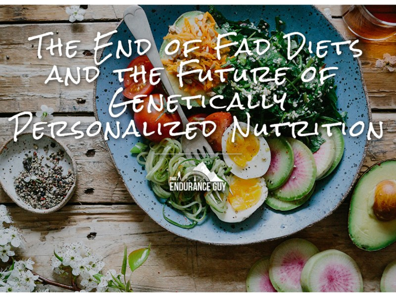 The End of Fad Diets and the Future of Genetically Personalized Nutrition