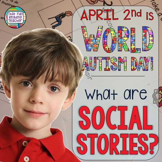April 2nd is World Autism Day! What are Social Stories? | That Fun Reading Teacher.com