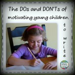 Th Dos & don'ts of motivating young children to write