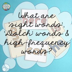 What are sight words, Dolch words and high-frequency words? | ThatFunReadingTeacher.com
