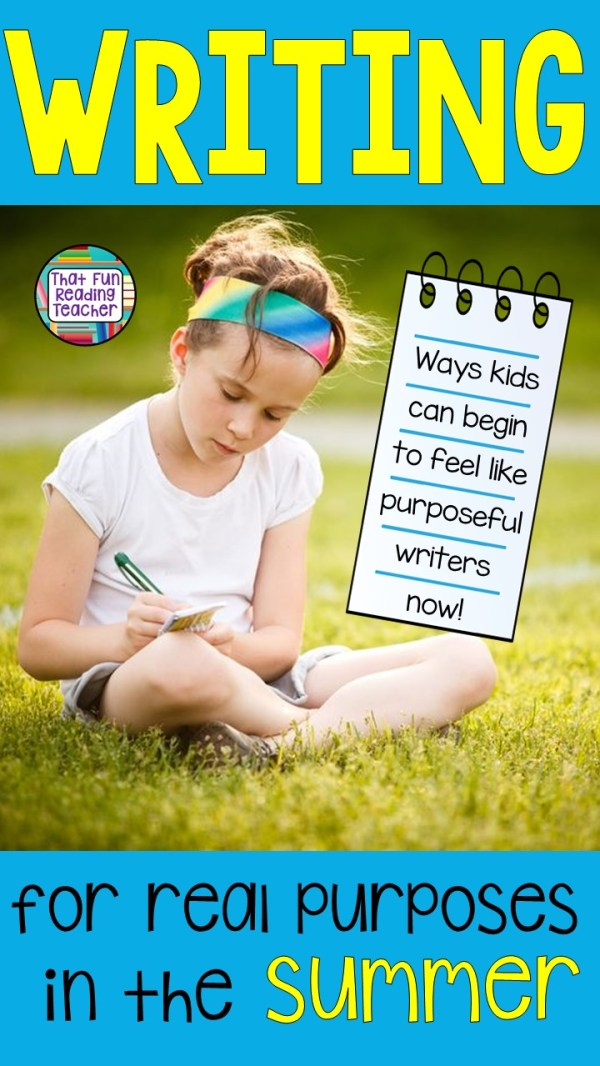 Writing for real purposes in the summer - Ways kids can begin to feel like purposeful writers now!