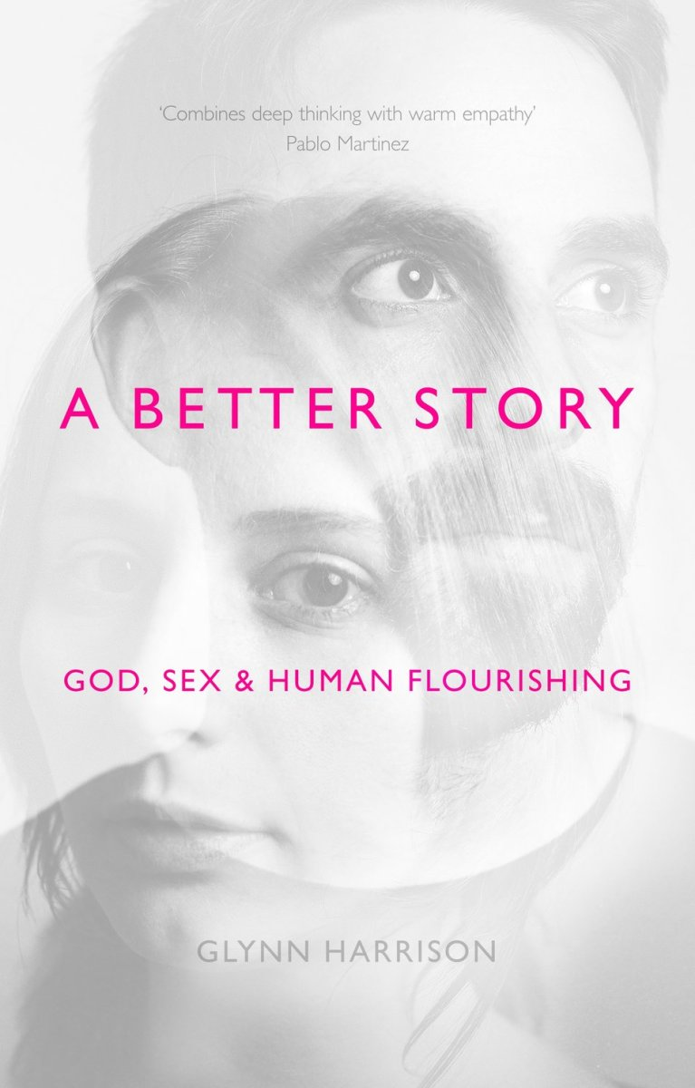 A Better Story: God, Sex and Human Flourishing by Glynn Harrison - A Review