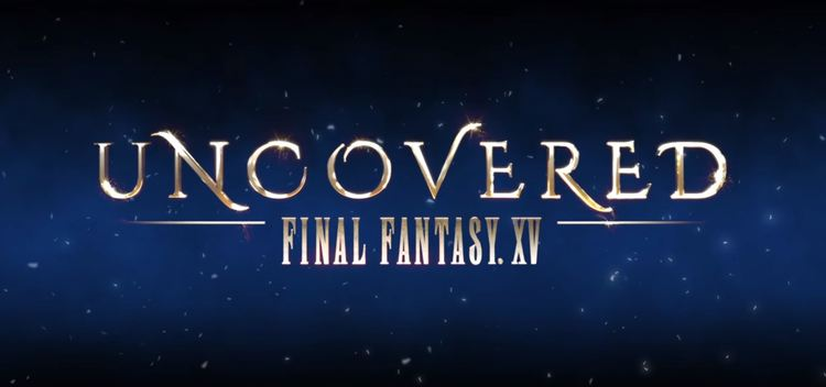 Final-Fantasy-XV-Uncovered.jpg
