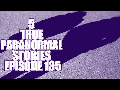 5 TRUE PARANORMAL STORIES EPISODE 135