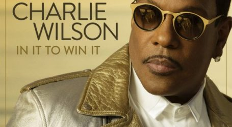 "Charlie Wilson Releases New Album & Tour ""In It To Win It"""