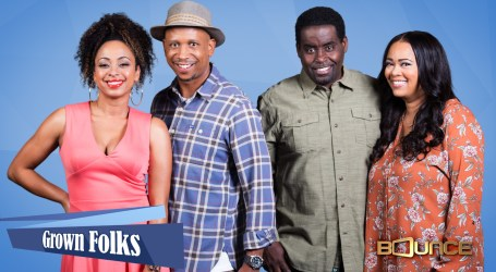Bounce Sets Fall Premieres for Mon. Oct. 2: Family Time Season Five Debuts @ 9:00 p.m., World Premiere of New Comedy Grown Folks @ 9:30 p.m., All-New Episode of Ed Gordon @ 10:00 p.m.