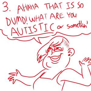 AHA That is so dumb - what are you autistic or somethin