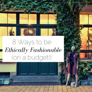 8 Ways To Be Ethically Fashionable   via The Curious Button blog