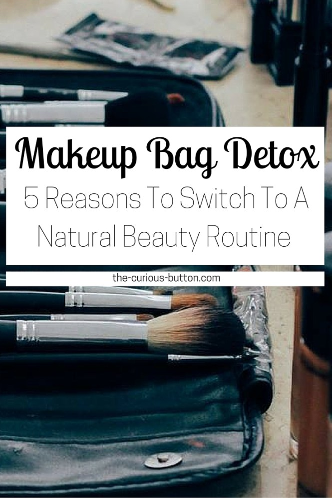 Makeup Bag Detox: 5 Reasons to Switch to a Natural Beauty Routine | The Curious Button