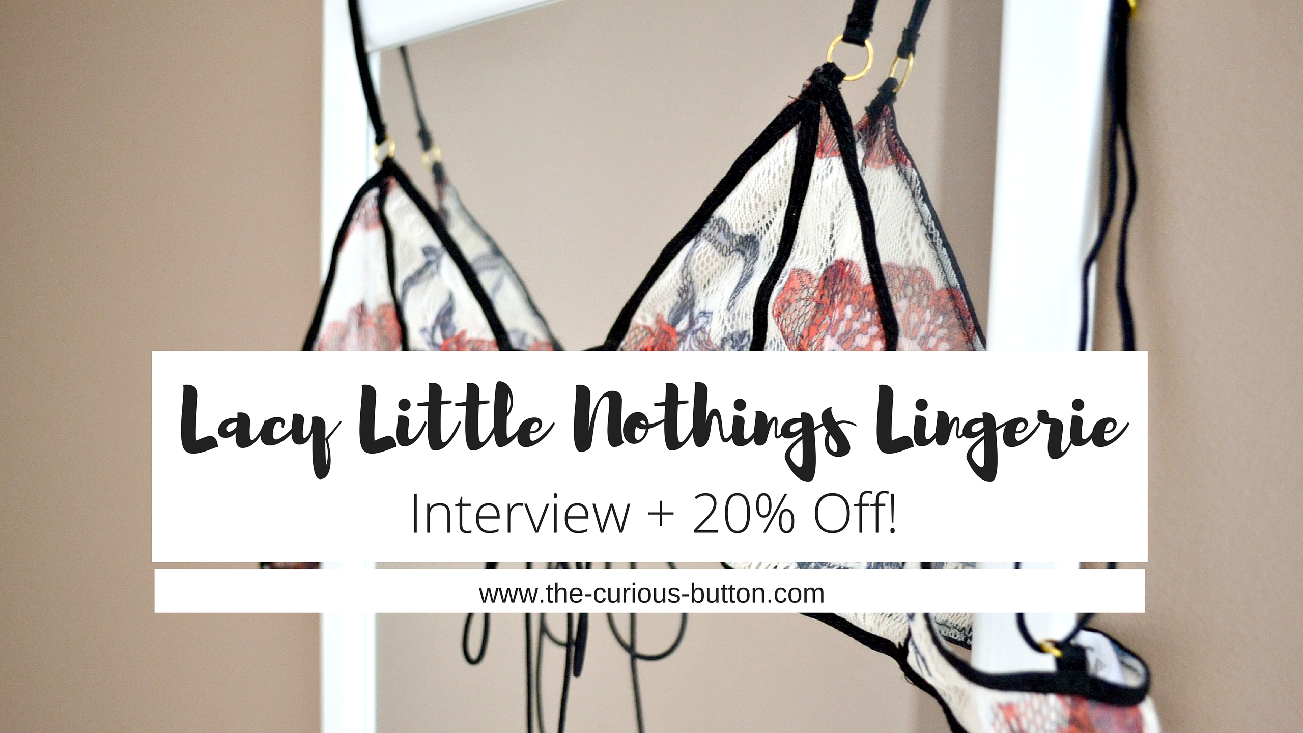 Lacy Little Nothings Lingerie Interview + 20% Off! | The Curious Button