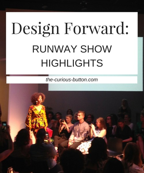 Design Forward 2016 Runway Show Highlights | The Curious Button