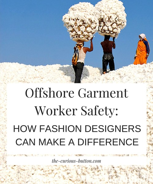 Offshore worker safety is not guaranteed - especially in countries that lack labor laws and sufficient regulations. Find out how, as a fashion designer, you can ensure that the garment workers making your clothes are being paid a fair wage, work in a safe environment, and are being treated properly.