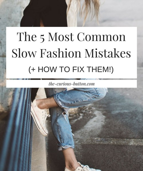 The 5 Most Common Slow Fashion Mistakes (+ How To Fix Them!) | The Curious Button | Slow fashion, ethical fashion, and sustainable fashion can be daunting to take on at times. But here's a list of 5 things you should know when becoming a more conscious shopper, and how you can fix them.