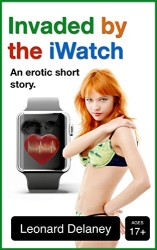 """Invaded by the iWatch: an Erotic Short Story"" Now Available in the Kindle Store humor Kindle"