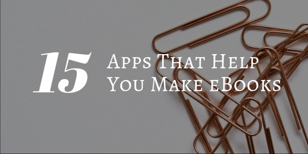 Fifteen Apps That Help You Make eBooks calibre content creation ebook tools Tips and Tricks