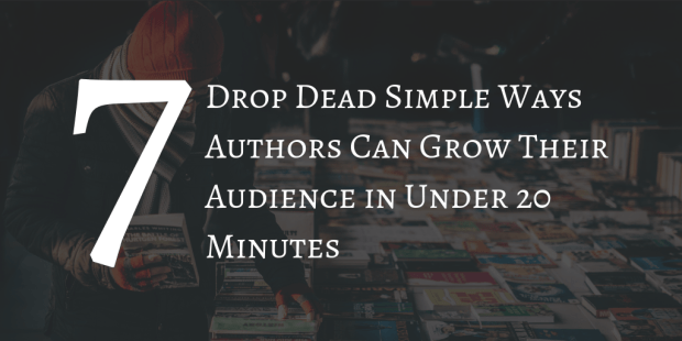 Seven Drop Dead Simple Ways Authors Can Grow Their Audience in 20 Minutes or less Marketing Self-Pub