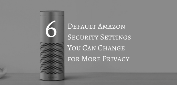 Six Default Amazon Security Settings You Can Change for More Privacy Amazon Security & Privacy Tips and Tricks