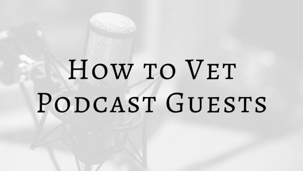 How to Vet Podcast Guests Podcast