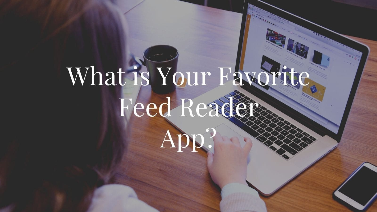 What is Your Favorite Feed Reader App?