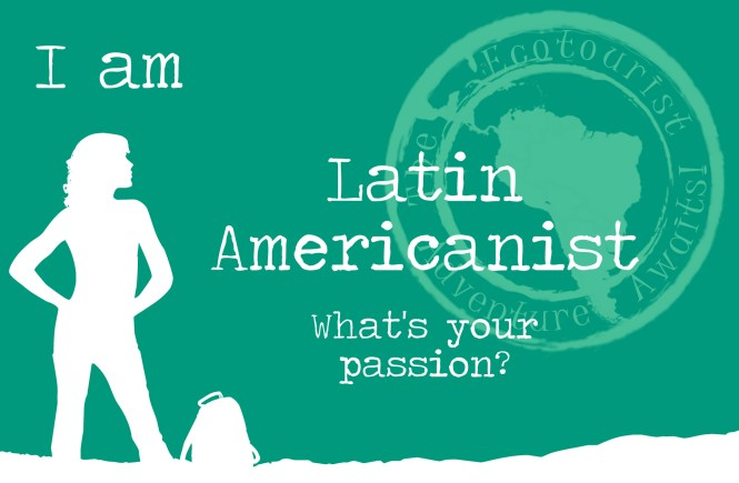 My passion - I am Latin Americanist