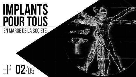 Implants pour tous // 02 : En marge de la société.