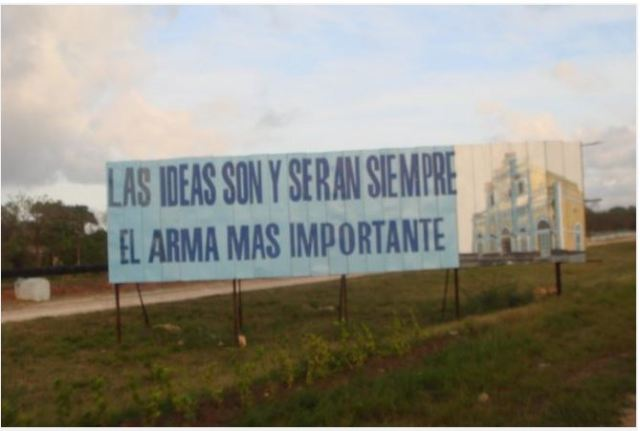"""Cuban propaganda declaring """"Ideas are and forever will be the most important weapon."""""""