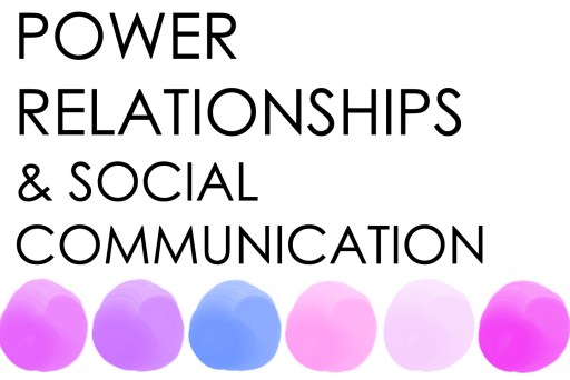 Power Relationships and social communication
