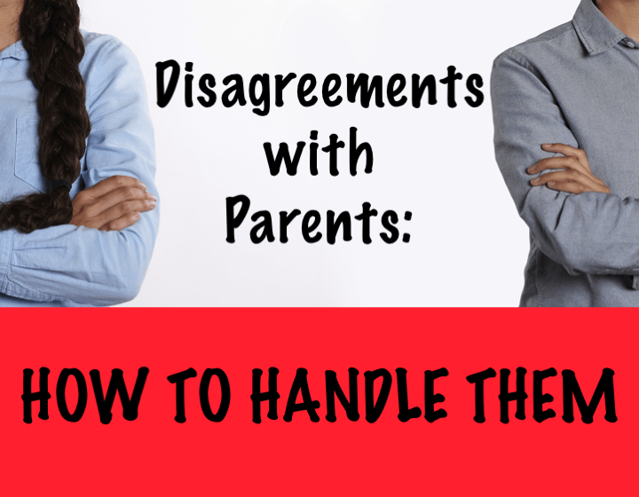 Disagreements with Parents: How to Handle Them