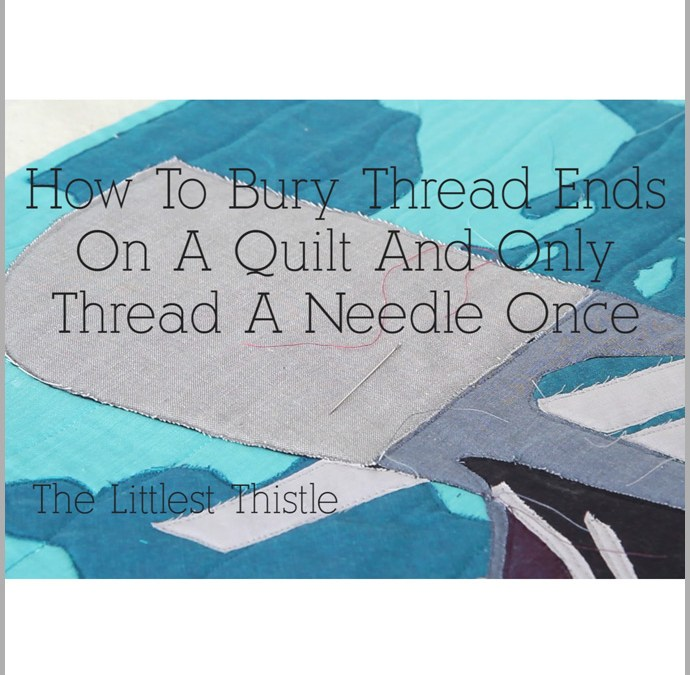 How To Bury Thread Ends In A Quilt And Only Thread A Needle Once – Quilt Making Basics