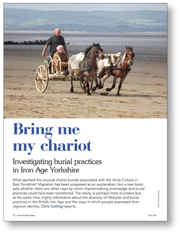 RIGHT In CA 363, Chris Catling reported on the unusual chariot burials found in East Yorkshire and their association with the Arras Culture.
