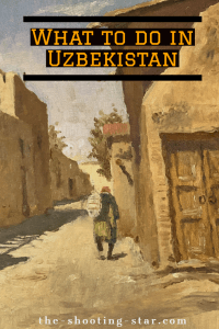 what to do in uzbekistan, places to visit in uzbekistan, uzbekistan itinerary