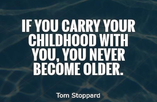 if-you-carry-your-childhood-with-you-you-never-become-older-tom-stoppard.jpg