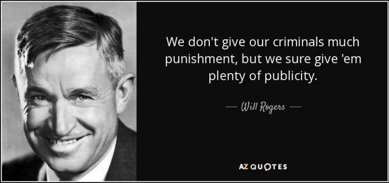 quote-we-don-t-give-our-criminals-much-punishment-but-we-sure-give-em-plenty-of-publicity-will-rogers-105-80-85