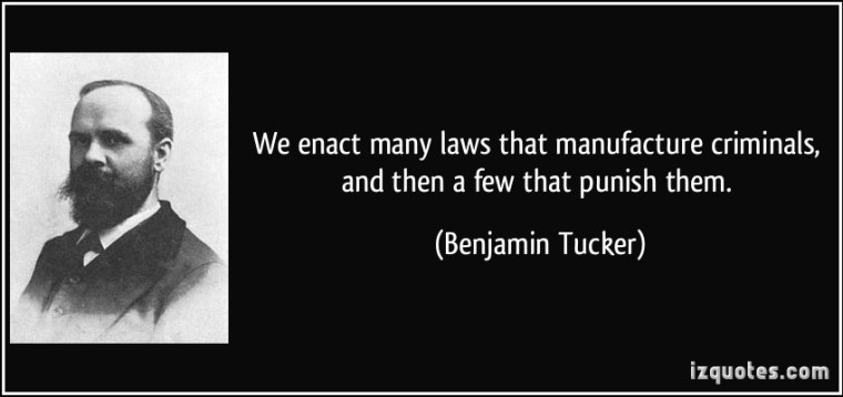 quote-we-enact-many-laws-that-manufacture-criminals-and-then-a-few-that-punish-them-benjamin-tucker-311306