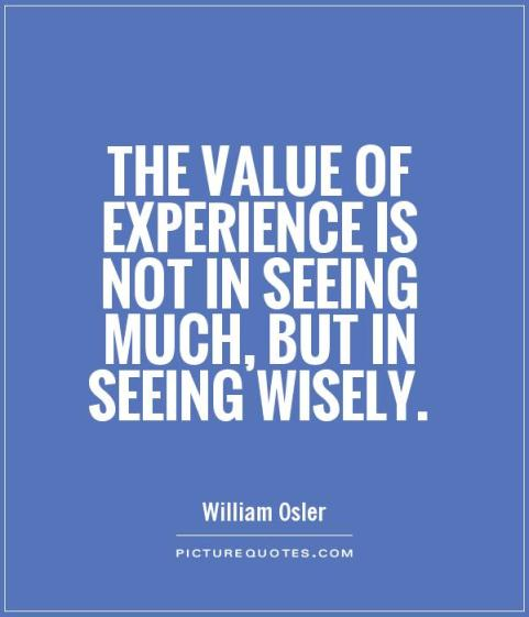 the-value-of-experience-is-not-in-seeing-much-but-in-seeing-wisely-quote-1