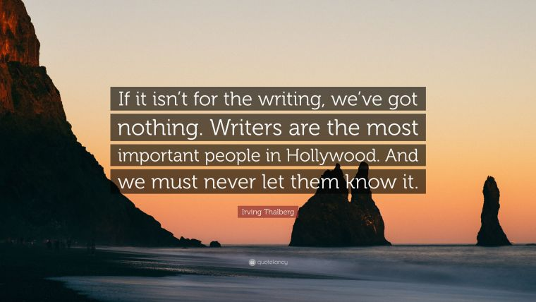 4545066-Irving-Thalberg-Quote-If-it-isn-t-for-the-writing-we-ve-got