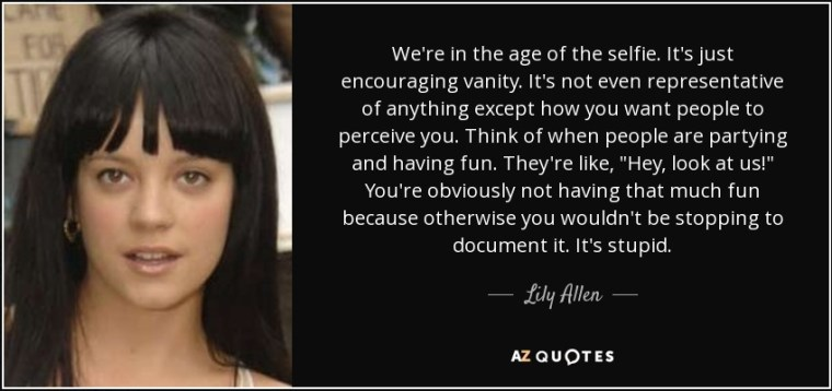 quote-we-re-in-the-age-of-the-selfie-it-s-just-encouraging-vanity-it-s-not-even-representative-lily-allen-141-45-39