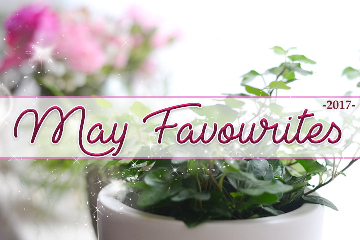May Favourites - 2017